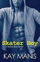 Skater Boy (X-Treme Boys Series, #1) by Kay…