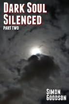 Dark Soul Silenced - Part Two by Simon…