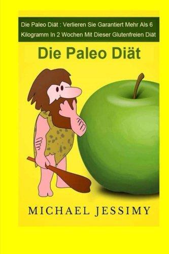 die-paleo-dit-verlieren-sie-garantiert-mehr-als-6-kilogramm-in-2-wochen-mit-dieser-glutenfreien-dit-die-paleo-dit-german-edition