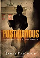 Posthumous - The Life and Deaths of Hannah…