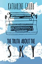 The Truth About The Sky by Katharine Grubb