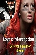 Love's Interception by N Kuhn