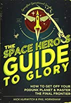 The Space Hero's Guide to Glory: How to…