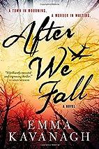 After We Fall: A Novel by Emma Kavanagh