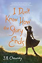 I Don't Know How the Story Ends by J. B.…