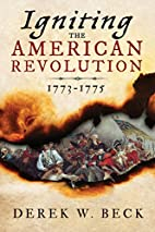 Igniting the American Revolution: 1773-1775…