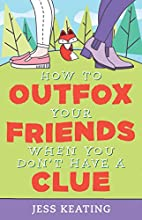 How to Outfox Your Friends When You Don't…