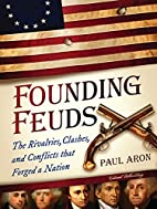 Founding Feuds: The Rivalries, Clashes, and…