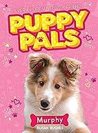 Murphy (Puppy Pals) by Susan Hughes