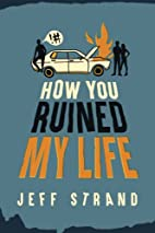 How You Ruined My Life by Jeff Strand