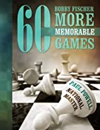 Bobby Fischer 60 More Memorable Games by…