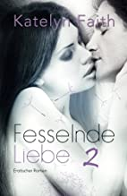 Fesselnde Liebe 2 by Katelyn Faith
