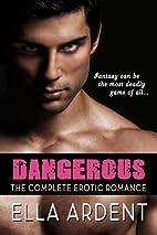 Dangerous: An Erotic Romance by Ella Ardent