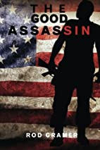 The Good Assassin: A Novel by Rod Gramer