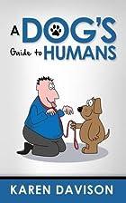 A Dog's Guide to Humans by Karen Davison