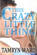 This Crazy Little Thing by Tamryn Ward