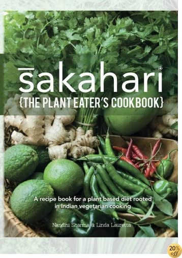 Sakahari - the plant eaters cookbook: A recipe book for a plant based diet rooted in Indian vegetarian cooking