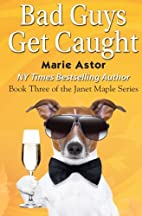 Bad Guys Get Caught (Janet Maple #3) by…
