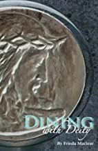 Dining With Deity: A Devotional Guide for…