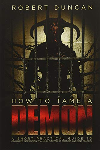 how-to-tame-a-demon-a-short-practical-guide-to-organized-intimidation-stalking-electronic-torture-and-mind-control