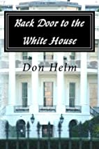 Back Door to the White House by Don Helm