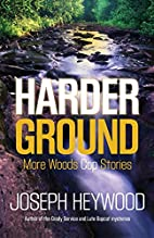 Harder Ground: More Woods Cop Stories by…