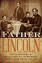 Father Lincoln: The Untold Story of Abraham…