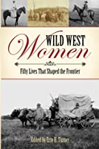Wild West Women: Fifty Lives That Shaped the…