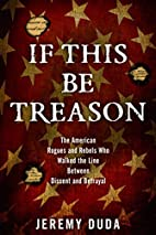If This Be Treason: The American Rogues and…