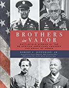 Brothers in Valor: Battlefield Stories of…