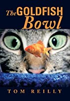 The Goldfish Bowl by Tom Reilly