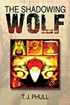The Shadowing Wolf by T. J. Phull