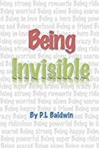 Being Invisible by P.L. Baldwin
