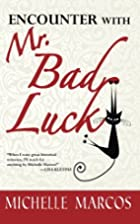 Encounter with Mr. Bad Luck by Michelle…
