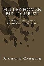 Hitler Homer Bible Christ: The Historical…