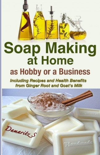 soap-making-at-home-as-a-hobby-or-a-business-including-recipes-and-health-benefits-from-ginger-root-and-goats-milk