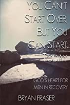 You Can't Start Over, but You Can Start…