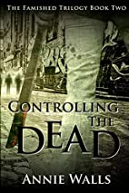 Controlling the Dead by Annie Walls