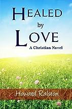 Healed by Love: A Christian Novel by Howard…