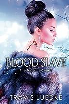Blood Slave (The Nightlife) by Travis Luedke