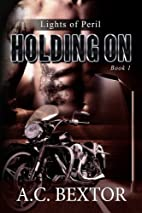 Holding On (Lights of Peril, #1) by A.C.…