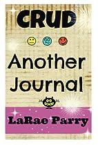 Crud . . . Another Journal: Volume II of…