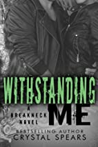 Withstanding Me (Breakneck, #2) by Crystal…