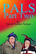 PALS: Part Two by David Nelson Nelson