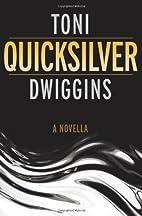 Quicksilver by Toni Dwiggins