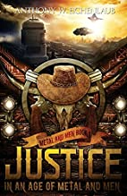 Justice in an Age of Metal and Men by…