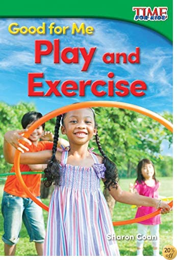 Good for Me: Play and Exercise (TIME FOR KIDS® Nonfiction Readers)