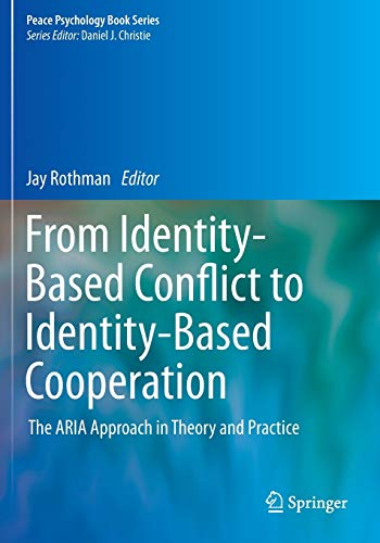 from-identity-based-conflict-to-identity-based-cooperation-the-aria-approach-in-theory-and-practice-peace-psychology-book-series