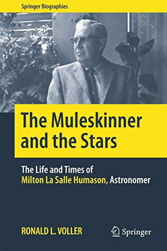 the-muleskinner-and-the-stars-the-life-and-times-of-milton-la-salle-humason-astronomer-springer-biographies