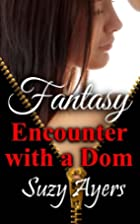 Fantasy Encounter with a Dom by Suzy Ayers